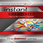 Instant Creativity: How to Be Creative Instantly!: INSTANT Series |  The INSTANT-Series