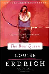 the beet queen by louise erdrich essay Louise erdrich says she's an  we will write a custom essay sample on the native family versus the dominant culture  and novels, the beet queen,.