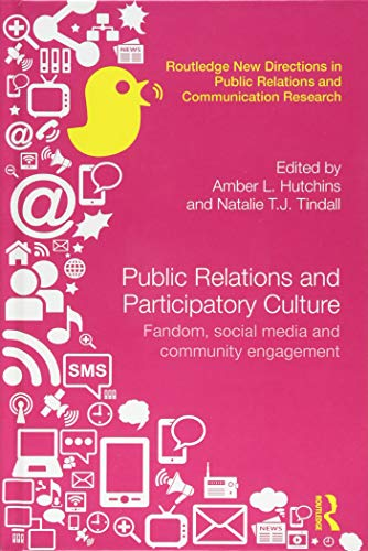 Public Relations and Participatory Culture: Fandom, Social Media and Community Engagement (Routledge New Directions in P