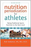 Nutrition Periodization for Athletes, Bob Seebohar, 1933503653