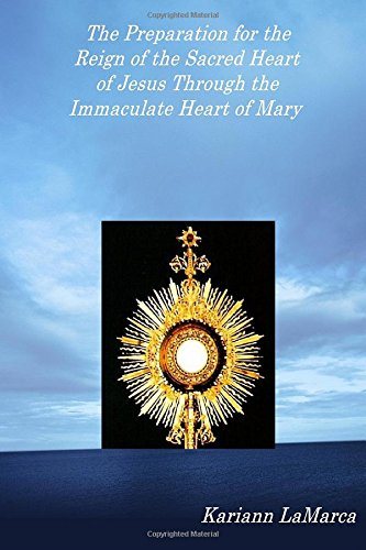 The Preparation For The Reign Of The Sacred Heart Of Jesus Through The Immaculate Heart Of Mary (Consecration Of The Immaculate Heart Of Mary)