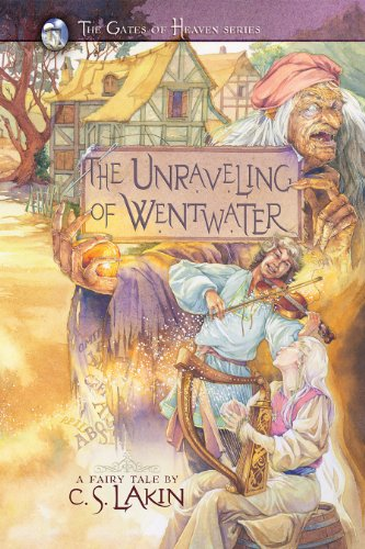 The Unraveling of Wentwater (The Gates of Heaven Series Book 4) by [Lakin, C. S.]