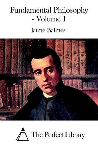 Fundamental philosophy volume i kindle edition by jaime balmes fundamental philosophy volume i by balmes jaime fandeluxe Images