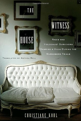 Download The Witness House: Nazis and Holocaust Survivors Sharing a Villa during the Nuremberg Trials pdf