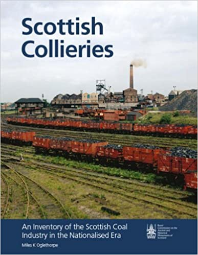 Scottish Collieries: An Inventory of Scotland's Coal Industry in the Nationalised Era by Miles K. Oglethorpe (April 25, 2008)