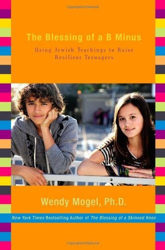 The Blessing of a B Minus: Using Jewish Teachings to Raise Resilient Teenagers pdf