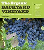 The Organic Backyard Vineyard A Step by Step Guide to Growing Your Own Grapes by Powers, Tom [Timber,2012] (Paperback)