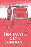 Ten Days to Get to London, Randall Martinez, 0595325416