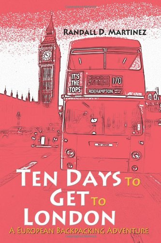 Ten Days to Get to London: A European Backpacking Adventure PDF