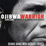 Ojibwa Warrior: Dennis Banks and the Rise of the American Indian Movement | Dennis Banks,Richard Erdoes