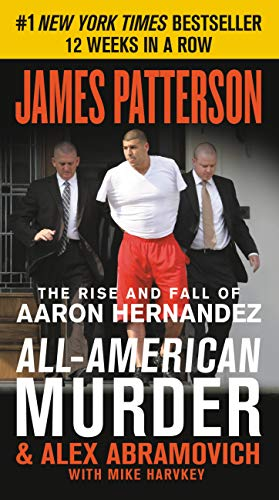 (All-American Murder: The Rise and Fall of Aaron Hernandez, the Superstar Whose Life Ended on Murderers' Row)