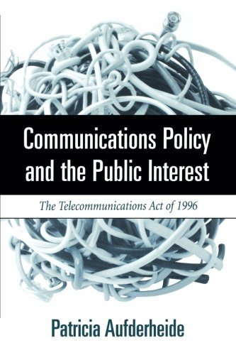 Communications Policy and the Public Interest: The Telecommunications Act of 1996 by Brand: The Guilford Press