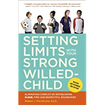 Setting Limits with Your Strong-Willed Child, Revised and Expanded 2nd Edition: Eliminating Conflict by Establishing CLEAR, Firm, and Respectful Boundaries