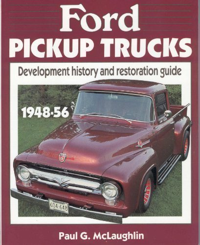 Ford Pickup Trucks, 1948-56: Development History and Restoration Guide by Paul G. McLaughlin (1986-07-03)