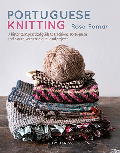 Portuguese Knitting: A historical & practical guide to traditional Portuguese techniques, with 20 in