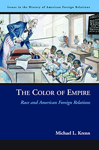 The Color of Empire: Race and American Foreign Relations (Issues in the History of American Foreign Relations)