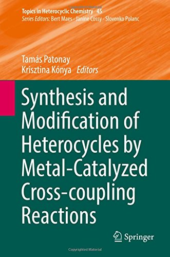 Synthesis and Modification of Heterocycles by Metal-Catalyzed Cross-coupling Reactions (Topics in Heterocyclic Chemistry)