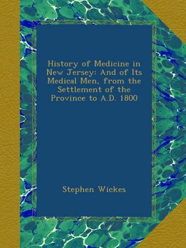 Read Online History of Medicine in New Jersey: And of Its Medical Men, from the Settlement of the Province to A.D. 1800 PDF