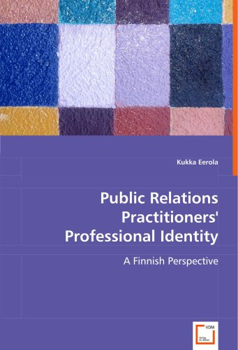 Public Relations Practitioners' Professional Identity: A Finnish Perspective by VDM Verlag
