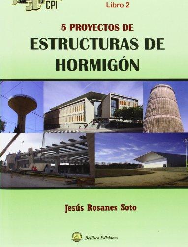Descargar Libro 5 Proyectos De Estructuras De Hormigón Jesús Rosanes Soto