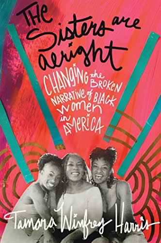 The Sisters Are Alright: Changing the Broken Narrative of Black Women in America cover