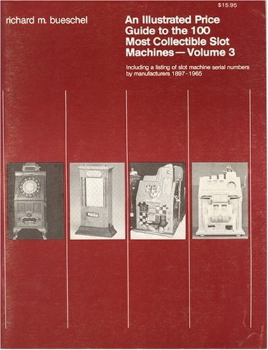 An Illsutrated Price Guide to the 100 Most Collectible Slot Machines (Volume 3)