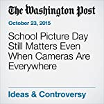 School Picture Day Still Matters Even When Cameras Are Everywhere | Stacia L. Brown