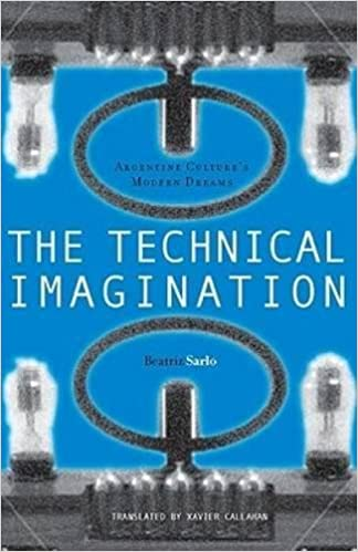 The Technical Imagination: Argentine Culture's Modern Dreams (Writing Science)