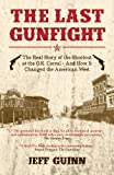 The Last Gunfight: THe Real Story of the Shootout at the O.K. Corral - and How It Changed the American West by Jeff Guinn front cover