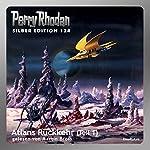 Atlans Rückkehr - Teil 1 (Perry Rhodan Silber Edition 124)   Hans Kneifel,Kurt Mahr,Peter Griese