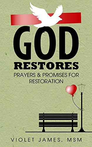 God Restores: Prayers & Promises for Restoration (Prayer Book/ Prayer Devotional) by [James, Violet]