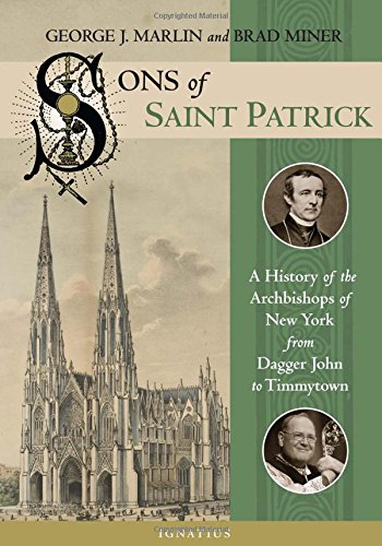 Sons of Saint Patrick: A History of the Archbishops of New York from Dagger John to Timmytown (To Nj Dallas)