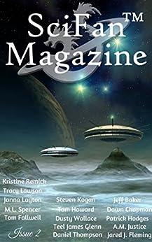 SciFan™ Magazine Issue 2: Beyond Science Fiction & Fantasy by [Mulder, Richard M., Edmonson, Dayne, Chapman, Dawn, Fallwell, Tom, Spencer, M.L., Hodges, Patrick, Justice, A.M., Lawson, Tracy, Thompson, Daniel, Howard, Tom]