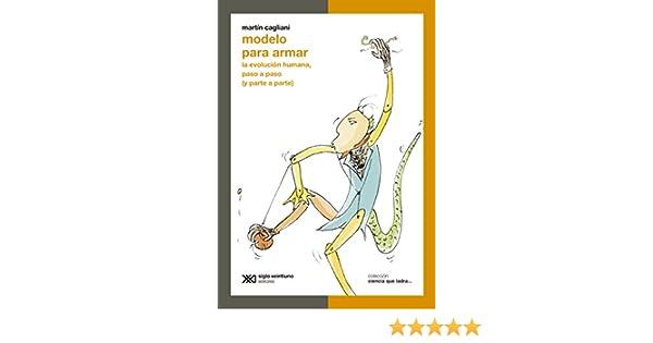 Modelo para armar: La evolución humana, paso a paso (y parte a parte) (Ciencia que ladra... serie Clásica) (Spanish Edition) 1, Martín Cagliani - Amazon.com