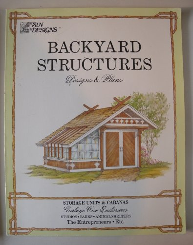 Backyard Structures: Designs and Plans