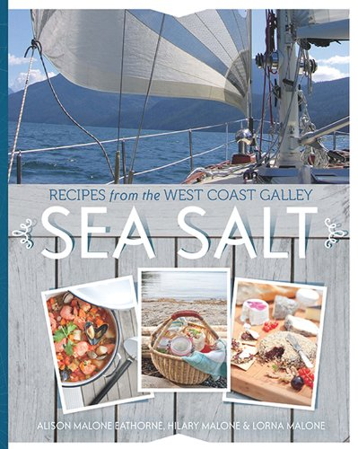 Sea Salt: Recipes from the West Coast Galley by Alison Malone Eathorne, Hilary Malone, Lorna Malone