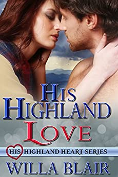 HIS HIGHLAND LOVE (His Highland Heart Book 2) by [Blair, Willa]