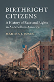 Birthright Citizens: A History of Race and Rights in Antebellum America (Studies in Legal History)