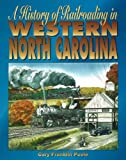 A History of Railroading in Western North Carolina, Cary F. Poole, 0932807879
