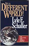 It's a Different World!, Lyle E. Schaller, 0687197295