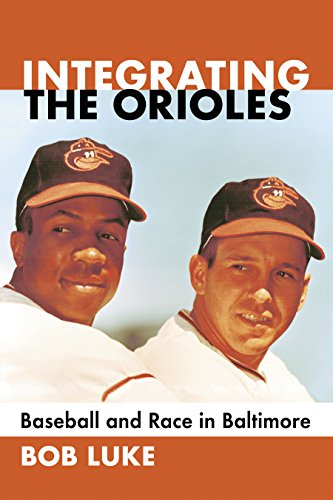 - Integrating the Orioles: Baseball and Race in Baltimore