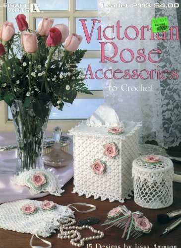 Victorian rose accessories to crochet: 15 designs (Leisure Arts leaflet)