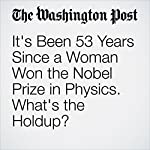 It's Been 53 Years Since a Woman Won the Nobel Prize in Physics. What's the Holdup? | Rachel Feltman