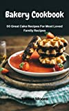 Bakery Cookbook: 50 Great Cake Recipes For Most Loved Family Recipes (Healthy Food Book 8)