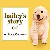 Bailey's Story: A Dog's Purpose Novel   W. Bruce Cameron