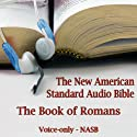 The Book of Romans: The Voice Only New American Standard Bible (NASB) Audiobook by  Lockman Foundation Narrated by Dale McConachie