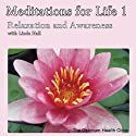 Meditations for Life 1: Relaxation and Awareness Speech by Linda Hall Narrated by Linda Hall