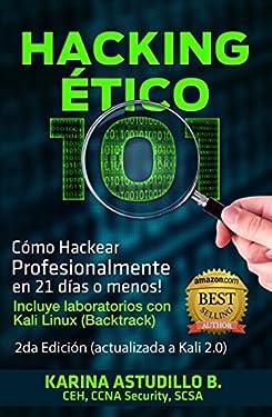 Hacking Etico 101 - Cómo hackear profesionalmente en 21 días o menos!: 2da Edición. Revisión 2018. (Spanish Edition)