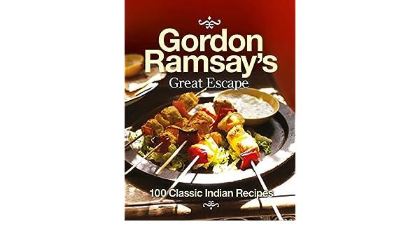 Gordon ramsays great escape 100 classic indian recipes amazon gordon ramsays great escape 100 classic indian recipes amazon gordon ramsay libros en idiomas extranjeros forumfinder Images