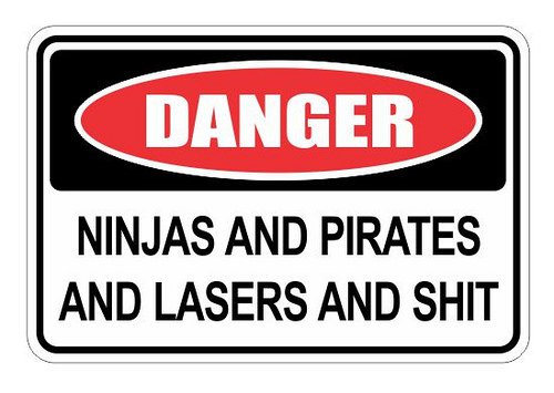 Slap-Art Danger Ninjas and Pirates and Lasers and sht 12x8 Funny Joke Humor Novelty Metal Aluminum Sign (Danger Ninjas And Pirates And Lasers Sign)